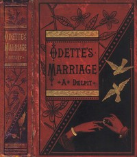 """Cover of Odette's Marriage A Novel, from the French of Albert Delpit, Translated from the """"Revue des Deux Mondes,"""" by Emily Prescott"""