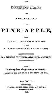 Cover of The different modes of cultivating the pine-apple From its first introduction into Europe to the late improvements of T.A. Knight, esq.