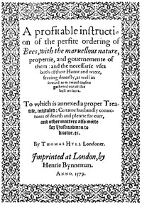 A Profitable Instruction of the Perfite Ordering of Bees With the Maruellous Nature, Propertie, and Gouernemente of Them: and the Necessarie Vses Both of Their Honie and Waxe, Seruing Diuersly, as Well in Inward as Outward Causes: Gathered Out of the Best Writers