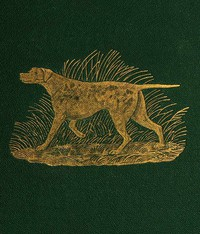 Cover of Dog Breaking The Most Expeditious, Certain, and Easy Method, Whether Great Excellence or Only Mediocrity Be Required, With Odds and Ends for Those Who Love the Dog and Gun