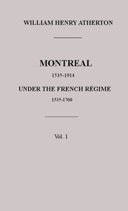 Cover of Montreal, 1535-1914. Vol. 1. Under the French Régime, 1535-1760