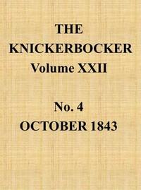 The Knickerbocker, Vol. 22, No. 4, October 1843