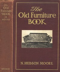 The Old Furniture Book, with a Sketch of Past Days and Ways