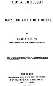 Cover of The Archæology and Prehistoric Annals of Scotland