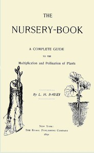 The Nursery-Book: A Complete Guide to the Multiplication and Pollination of Plants