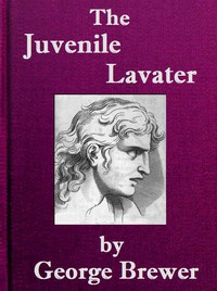 The Juvenile Lavater; or, A Familiar Explanation of the Passions of Le Brun Calculated for the Instruction & Entertainment of Young Persons; Interspersed with Moral and Amusing Tales