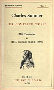 Charles Sumner: his complete works, volume 05 (of 20)