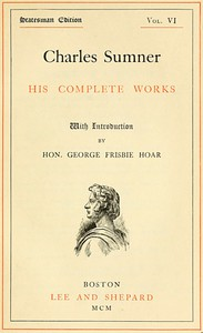 Cover of Charles Sumner: his complete works, volume 06 (of 20)