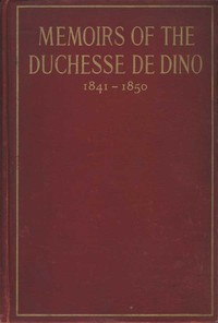 Memoirs of the Duchesse De Dino (Afterwards Duchesse de Talleyrand et de Sagan), 1841-1850