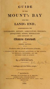 Cover of A Guide to the Mount's Bay and the Land's End Comprehending the topography, botany, agriculture, fisheries, antiquities, mining, mineralogy and geology of West Cornwall