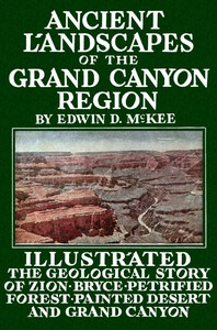 Ancient Landscapes of the Grand Canyon RegionThe Geology of Grand Canyon, Zion, Bryce, Petrified Forest & Painted Desert