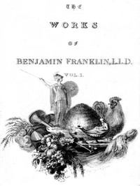 Cover of The Complete Works in Philosophy, Politics and Morals of the late Dr. Benjamin Franklin, Vol. 1 [of 3]