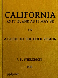 California as It Is and as It May Be: A Guide to the Gold Region