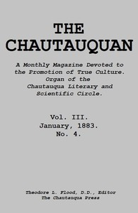 The Chautauquan, Vol. 03, January 1883 A Monthly Magazine Devoted to the Promotion of True Culture. Organ of the Chautauqua Literary and Scientific Circle