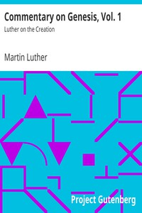 Commentary on Genesis, Vol. 1: Luther on the Creation