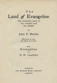 Cover of The Land of Evangeline: The Authentic Story of Her Country and Her People With Evangeline by H. W. Longfellow