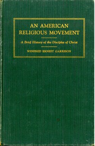An American Religious Movement : A Brief History of the Disciples of Christ