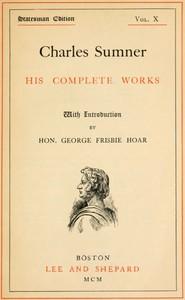 Charles Sumner: his complete works, volume 10 (of 20)