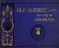 Cover of Old Quebec, the city of Champlain