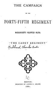 "The Campaign of the Forty-fifth Regiment, Massachusetts Volunteer Militia ""The Cadet Regiment"""