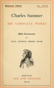 Cover of Charles Sumner: his complete works, volume 18 (of 20)