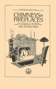 Cover of Chimneys & Fireplaces They Contribute to the Health Comfort and Happiness of the Farm Family - How to Build Them