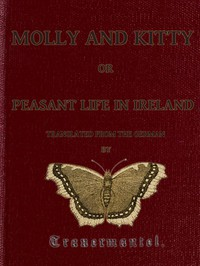 Molly and Kitty, or Peasant Life in Ireland; with Other Tales