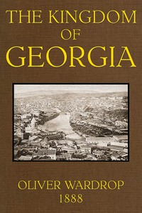 Cover of The Kingdom of Georgia: Notes of travel in a land of women, wine, and song