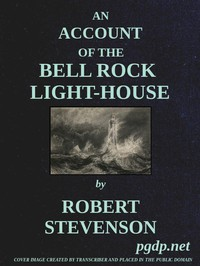 Cover of An Account of the Bell Rock Light-HouseIncluding the Details of the Erection and Peculiar Structure of That Edifice; to Which Is Prefixed a Historical View of the Institution and Progress of the Northern Light-Houses
