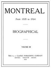 Montreal from 1535 to 1914. Vol. 3. Biographical