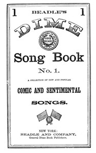 Beadle's Dime Song Book No. 1A Collection of New and Popular Comic and Sentimental Songs.