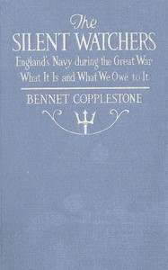 Cover of The Silent WatchersEngland's Navy during the Great War: What It Is, and What We Owe to It