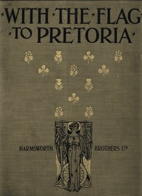 Cover of With the Flag to Pretoria: A History of the Boer War of 1899-1900. Volume 1