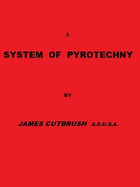 Cover of A System of Pyrotechny Comprehending the theory and practice, with the application of chemistry; designed for exhibition and for war.