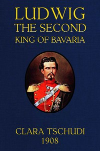 Cover of Ludwig the Second, King of Bavaria
