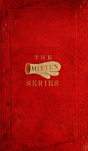 Cover of The Orphan's Home Mittens, and George's Account of the Battle of Roanoke Island Being the Sixth and Last Book of the Series