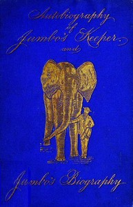 Autobiography of Matthew Scott, Jumbo's Keeper; Also Jumbo's Biography, by the same Author