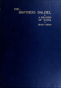 The Brothers Dalziel A Record of Fifty Years Work in Conjunction with many of the Most Distinguished Artists of the Period 1840-1890