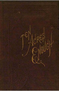 Cover of Ten Acres Enough A practical experience, showing how a very small farm may be made to keep a very large family