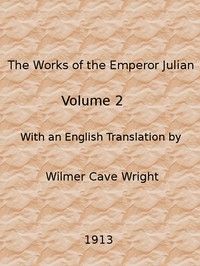 The Works of the Emperor Julian, Vol. 2