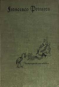 Cover of Petrarch, the First Modern Scholar and Man of Letters A Selection from His Correspondence with Boccaccio and Other Friends, Designed to Illustrate the Beginnings of the Renaissance