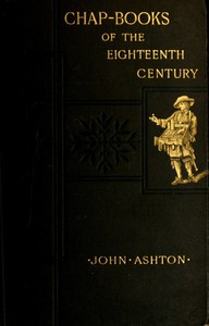 Cover of Chap-books of the Eighteenth CenturyWith Facsimiles, Notes, and Introduction