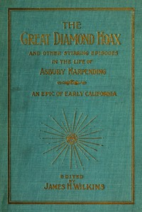 The Great Diamond Hoaxand Other Stirring Incidents in the Life of Asbury Harpending