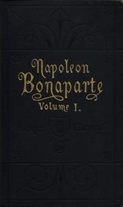 Cover of Life of Napoleon Bonaparte, Volume I.