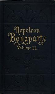 Life of Napoleon Bonaparte, Volume II.