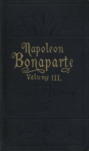 Cover of Life of Napoleon Bonaparte, Volume III.