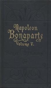 Life of Napoleon Bonaparte, Volume V.