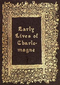 Cover of Early Lives of Charlemagne by Eginhard and the Monk of St Gall edited by Prof. A. J. Grant