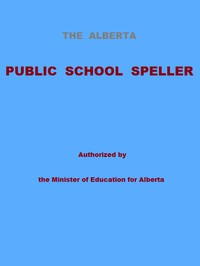 The Alberta Public School SpellerAuthorized by the Minister of Education for Alberta