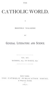 The Catholic World, Vol. 14, October 1871-March 1872 A Monthly Magazine of General Literature and Science